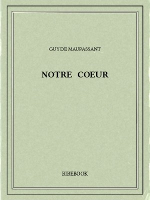 Notre coeur - Maupassant, Guy de - Bibebook cover