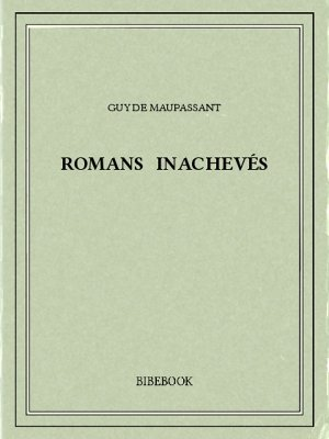 Romans inachevés - Maupassant, Guy de - Bibebook cover