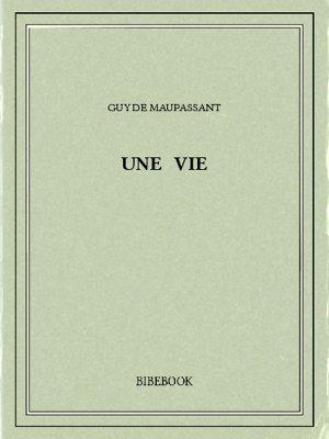 Une vie - Maupassant, Guy de - Bibebook cover