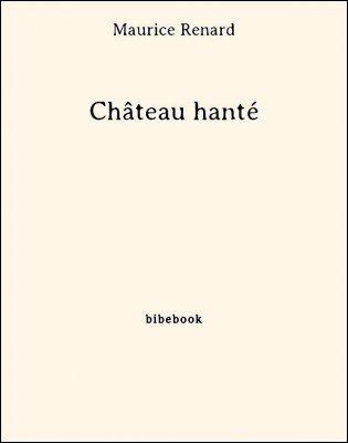 Château hanté - Renard, Maurice - Bibebook cover