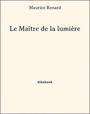 Le Maître de la lumière - Renard, Maurice - Bibebook cover