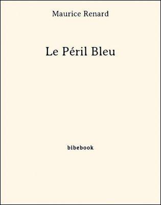 Le Péril Bleu - Renard, Maurice - Bibebook cover