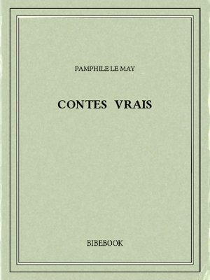 Contes vrais - May, Pamphile Le - Bibebook cover