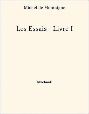 Les Essais - Livre I - de Montaigne, Michel - Bibebook cover
