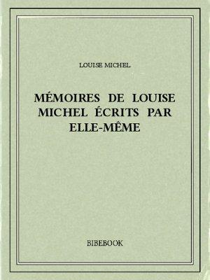 Mémoires de Louise Michel écrits par elle-même - Michel, Louise - Bibebook cover