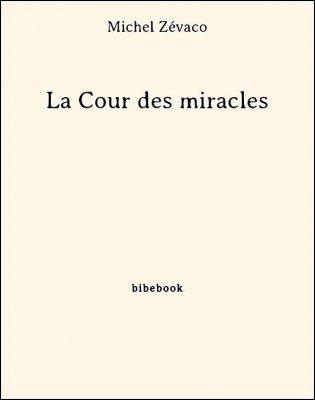 La Cour des miracles - Zévaco, Michel - Bibebook cover