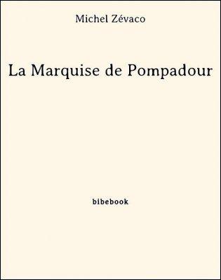 La Marquise de Pompadour - Zévaco, Michel - Bibebook cover