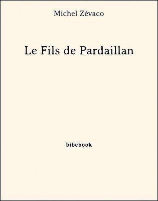 Le Fils de Pardaillan - Zévaco, Michel - Bibebook cover