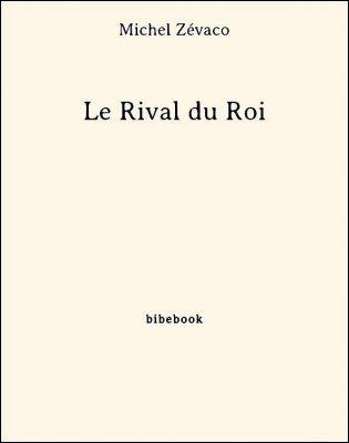 Le Rival du Roi - Zévaco, Michel - Bibebook cover