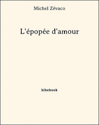 L'épopée d'amour - Zévaco, Michel - Bibebook cover