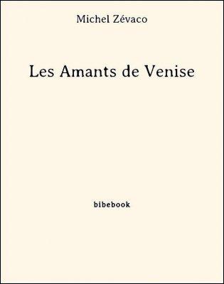 Les Amants de Venise - Zévaco, Michel - Bibebook cover