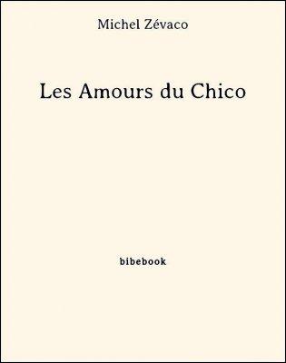 Les Amours du Chico - Zévaco, Michel - Bibebook cover