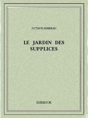 Le Jardin des supplices - Mirbeau, Octave - Bibebook cover