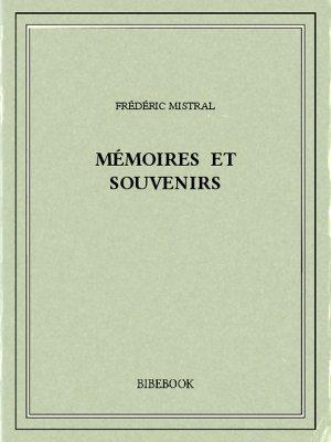 Mémoires et souvenirs - Mistral, Frédéric - Bibebook cover