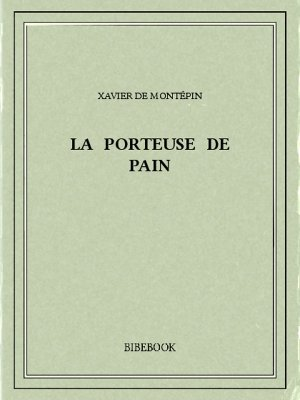 La porteuse de pain - Montépin, Xavier de - Bibebook cover