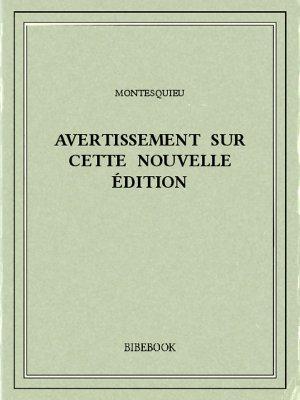 Avertissement sur cette nouvelle édition - Montesquieu, Charles-Louis de Secondat - Bibebook cover