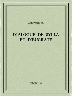 Dialogue de Sylla et d'Eucrate - Montesquieu, Charles-Louis de Secondat - Bibebook cover