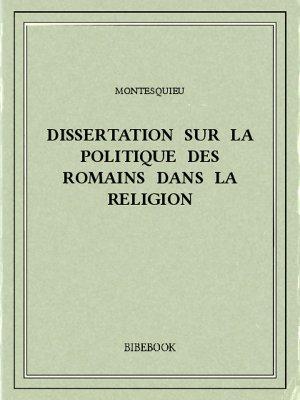 Dissertation sur la politique des Romains dans la religion - Montesquieu, Charles-Louis de Secondat - Bibebook cover