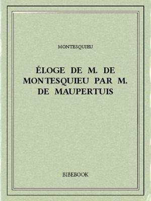 Éloge de M. De Montesquieu par M. De Maupertuis - Montesquieu, Charles-Louis de Secondat - Bibebook cover