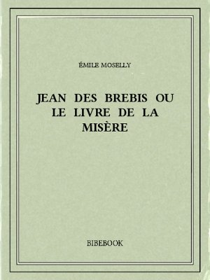 Jean des Brebis ou Le livre de la misère - Moselly, Émile - Bibebook cover