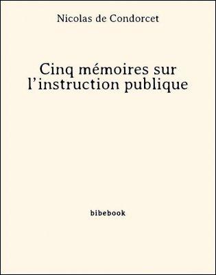 Cinq mémoires sur l'instruction publique - Condorcet, Nicolas de - Bibebook cover