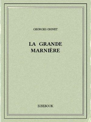 La Grande Marnière - Ohnet, Georges - Bibebook cover