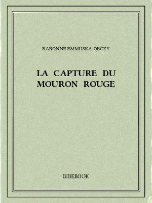 La capture du Mouron Rouge - Orczy, Baronne Emmuska - Bibebook cover