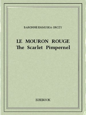 Le Mouron Rouge - Orczy, Baronne Emmuska - Bibebook cover