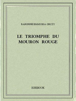 Le triomphe du Mouron Rouge - Orczy, Baronne Emmuska - Bibebook cover