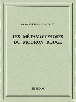 Les métamorphoses du Mouron Rouge - Orczy, Baronne Emmuska - Bibebook cover