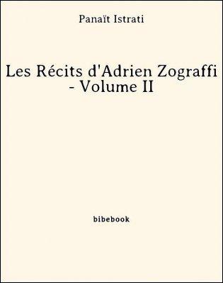 Les Récits d'Adrien Zograffi - Volume II - Istrati, Panaït - Bibebook cover