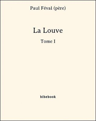 La Louve - Tome I - Féval (père), Paul - Bibebook cover