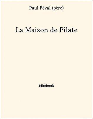 La Maison de Pilate - Féval (père), Paul - Bibebook cover