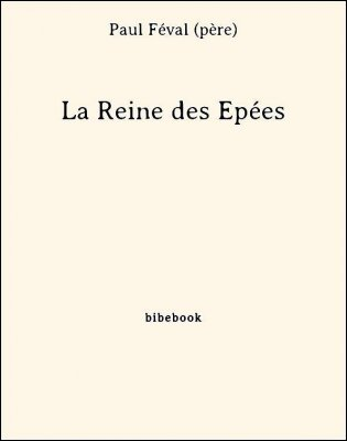 La Reine des Épées - Féval (père), Paul - Bibebook cover