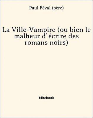 La Ville-Vampire (ou bien le malheur d'écrire des romans noirs) - Féval (père), Paul - Bibebook cover
