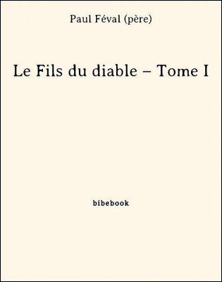 Le Fils du diable – Tome I - Féval (père), Paul - Bibebook cover