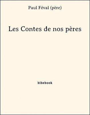 Les Contes de nos pères - Féval (père), Paul - Bibebook cover
