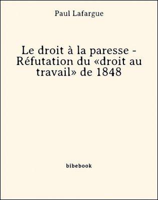 Le droit à la paresse - Réfutation du «droit au travail» de 1848 - Lafargue, Paul - Bibebook cover