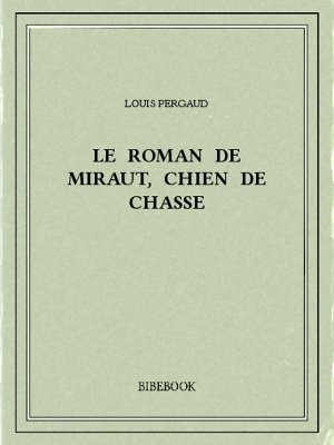 Le roman de Miraut, chien de chasse - Pergaud, Louis - Bibebook cover