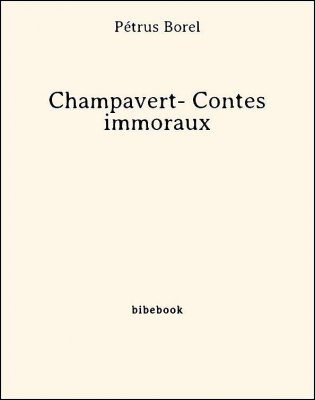 Champavert- Contes immoraux - Borel, Pétrus - Bibebook cover