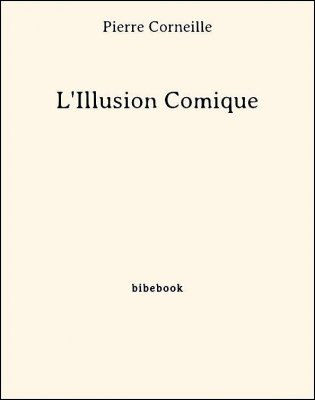 L'Illusion Comique - Corneille, Pierre - Bibebook cover