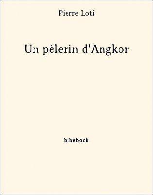 Un pèlerin d'Angkor - Loti, Pierre - Bibebook cover