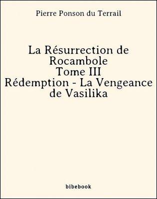 La Résurrection de Rocambole - Tome III - Rédemption - La Vengeance de Vasilika - Ponson du Terrail, Pierre - Bibebook cover