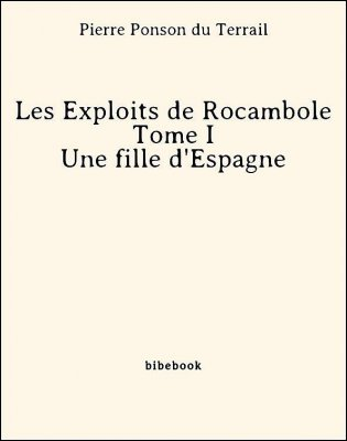 Les Exploits de Rocambole - Tome I - Une fille d'Espagne - Ponson du Terrail, Pierre - Bibebook cover