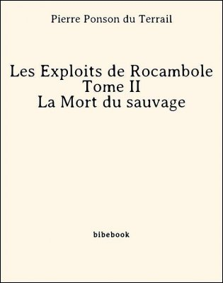 Les Exploits de Rocambole - Tome II - La Mort du sauvage - Ponson du Terrail, Pierre - Bibebook cover