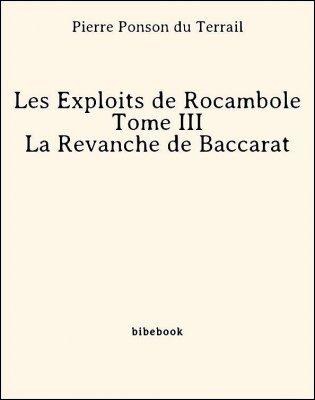 Les Exploits de Rocambole - Tome III - La Revanche de Baccarat - Ponson du Terrail, Pierre - Bibebook cover