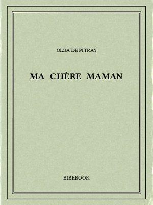 Ma chère maman - Pitray, Olga de - Bibebook cover