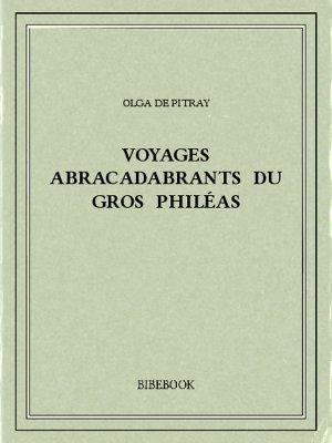 Voyages abracadabrants du gros Philéas - Pitray, Olga de - Bibebook cover