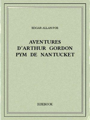 Aventures d'Arthur Gordon Pym de Nantucket - Poe, Edgar Allan - Bibebook cover