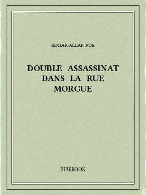 Double assassinat dans la rue Morgue - Poe, Edgar Allan - Bibebook cover